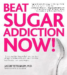 Beat Sugar Addiction Now!<br>By Jacob Teitelbaum M.D.